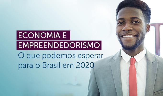 Economia e Empreendedorismo – O que podemos esperar para o Brasil em 2020