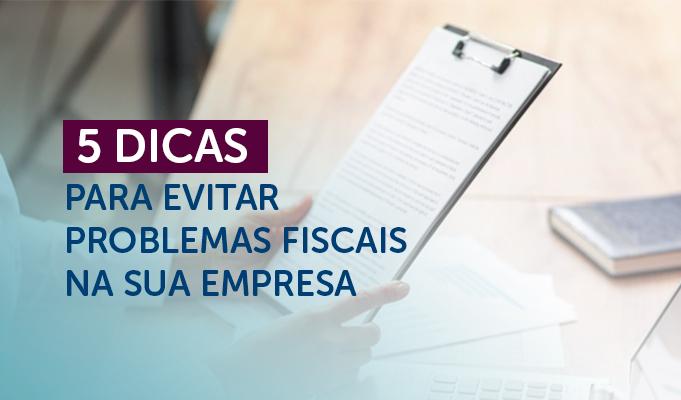 5 dicas para evitar problemas fiscais na sua empresa