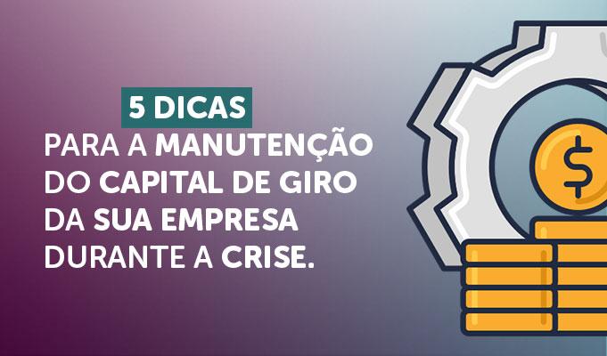 5 dicas para a manutenção do capital de giro da sua empresa durante a crise