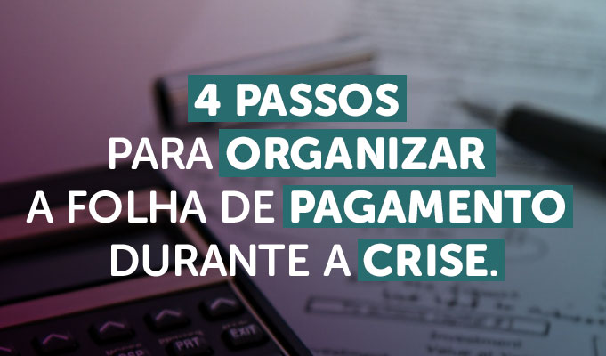 4 Passos para organizar a folha de pagamento durante a crise