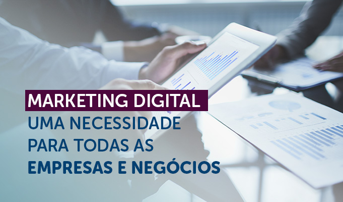 Marketing Digital uma necessidade para todas as empresas e negócios