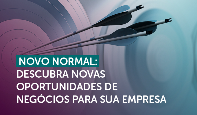 Novo Normal: Descubra novas oportunidades de negócios para sua empresa.