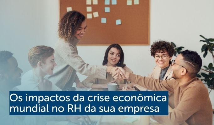 Os impactos da crise econômica mundial no RH da sua empresa