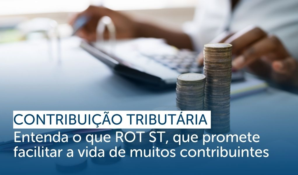 Contribuição Tributária: Entenda o que é o ROT ST, que promete facilitar a vida de muitos contribuintes